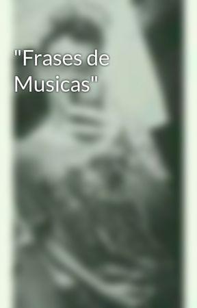 Frases De Musicas Paula Mattos Wattpad