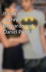 It's all about Kathryn Bernardo and Daniel Padilla by stephanie18