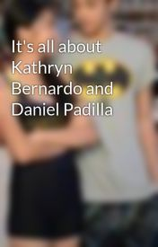 It's all about Kathryn Bernardo and Daniel Padilla by stephanie18