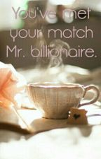 You've made your match Mr. billionaire. by shanekafoster3