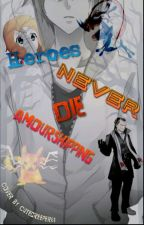 Heroes Never Die by amourshipper24