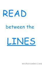 Read Between The Lines by enchantedwrites