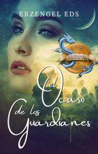 El Ocaso de los Guardianes   [Completa] by ErzengelEds