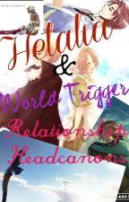 Hetalia & World Trigger Relationship Headcanons by XxTickTockClockxX