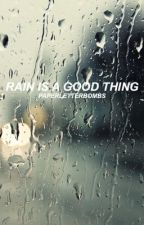 Rain Is a Good Thing by paperletterbombs