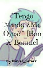 """Tengo Miedo ¿Me Oyes?"" [BonXBonnie] by Daniel_Segado"