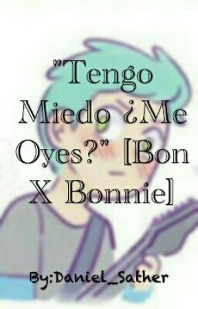 """""""Tengo Miedo ¿Me Oyes?"""" [BonXBonnie] by Daniel_Sather"""