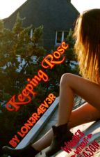 Keeping Rose by Lon3r4Ev3r