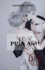 [ĐAM MỸ] NHÌN VỀ PHÍA ANH (HOÀN) by lachy93