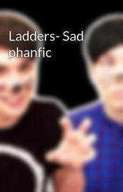 Ladders- Sad phanfic by Yapldaplali