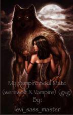 My Vampire Soul Mate (werewolf x Vampire) (gxg)  by levi_sass_master