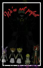 We're Not Perfect (AU) [A FNaF Story] by -XCandyBunnyX-