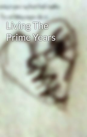 Living The Prime Years by GoldenTrashbin