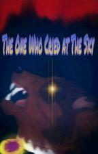 The One Who Cried at The Sky  by Starchile71