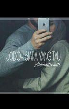 JODOH SIAPA YANG TAU? by AlvinaDewi