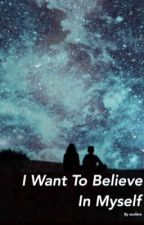 I Want to Believe In Myself by scullers