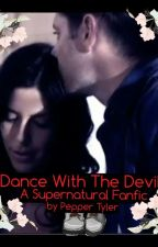 Dance With The Devil- A Supernatural Fanfic by PepperTylerFanfics