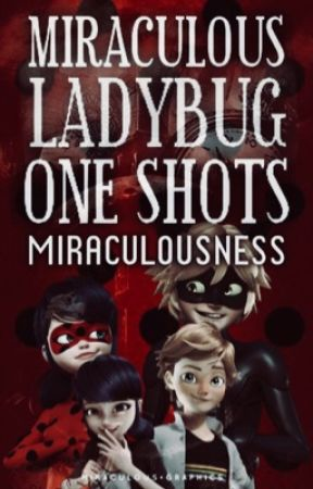 Miraculous Ladybug One Shots ; MLB [OS] by MIRACULOUSNESS