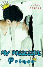 MY POSSESSIVE PRINCE   by Rainyu26