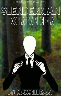 Slenderman x Reader - sugarcuub - Wattpad