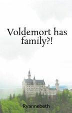 Voldemort has family?! by Ryannebeth