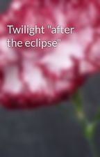"""Twilight """"after the eclipse"""" by kinsey010101"""