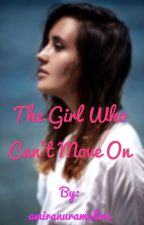 The Girl Who Can't Move On by amiranuramalina