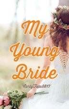 MY YOUNG BRIDE by curlytops0817