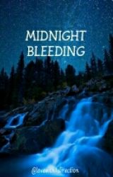 MIDNIGHT BLEEDING  by lovewith1direction