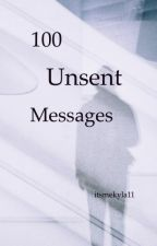 100 Unsent Messages by itsmekyla11