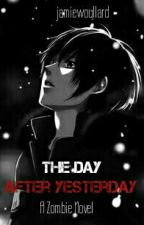 The Day After Yesterday - A Zombie Novel  by JamieWoullard