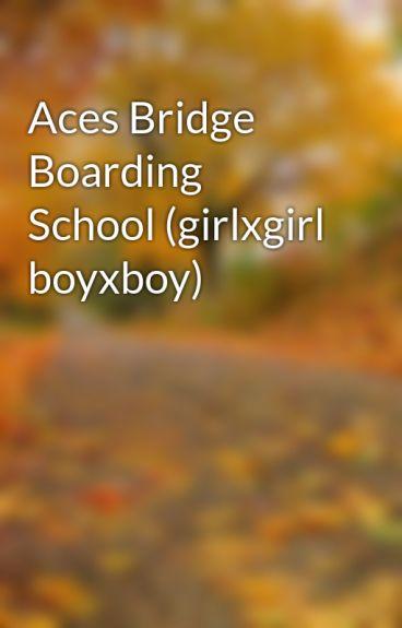 Aces Bridge Boarding School (girlxgirl boyxboy) by UnwrittenCupcake