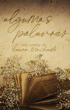 Algumas Palavras [Completo] by LauraaMachado