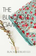 The Blindfold Game [Editing] by blackandblues123