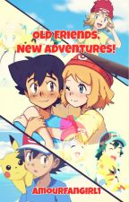 Pokemon: Old Friends, New Adventures! (Amourshipping) by amourfangirl1