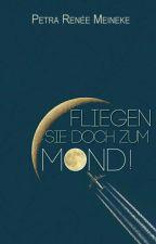 Fliegen Sie doch zum Mond! by Petra-Renee-Meineke