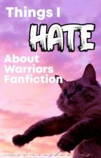 Things I Hate About Warriors Fanfiction by SerenadingBlackbirds