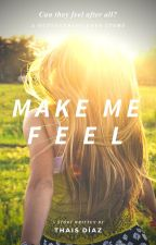 MAKE ME FEEL by ThaisDiaz_