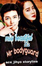 (✔)Miss Beautiful & Mr Bodyguard by ace_jihyo