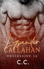 POSSESSIVE 14: Lysander Callahan - COMPLETED by CeCeLib