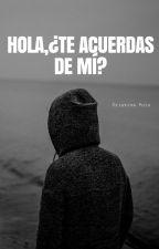 Hola, ¿Te acuerdas de mí? by CrisStories