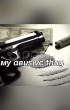 My Abusive Thug (A Mindless Behavior Abuser Story) by MamiHustlers-