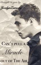 Can't pull a miracle out of the air (Nathan Sykes fanfic) by JocelynZamora