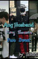 Ang Husband Kung Possessive Pero Sweet by kaitokuruba07