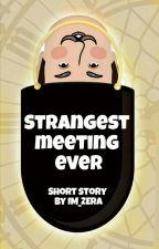 Strangest Meeting Ever by Im_zera