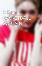 ME and BASKETBALL CAPTAIN by AliyahHanum