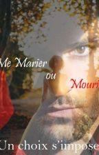 ME MARIER OU MOURIR: UN CHOIX S'IMPOSE by fanelle