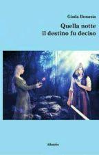 Quella Notte Il Destino Fu Deciso (In Revisione) by LaReinaIta90