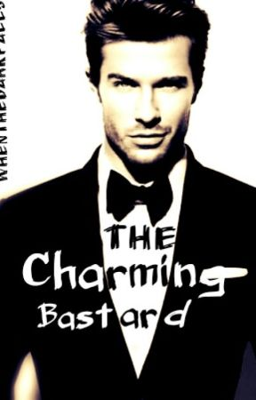 The Charming Bastard {COMPLETED} by Whenthedarkfalls
