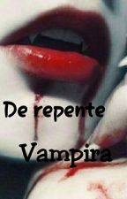De repente vampira  by VampireGirls26
